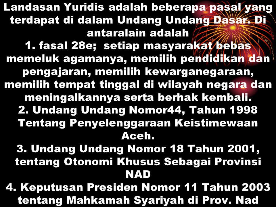 Landasan Yuridis adalah beberapa pasal yang terdapat di dalam Undang Undang Dasar.