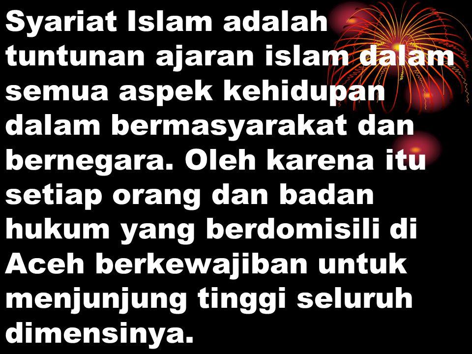 Syariat Islam adalah tuntunan ajaran islam dalam semua aspek kehidupan dalam bermasyarakat dan bernegara.