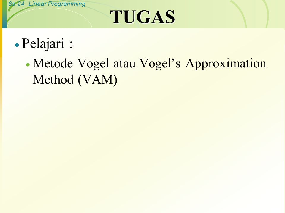 TUGAS Pelajari : Metode Vogel atau Vogel's Approximation Method (VAM)