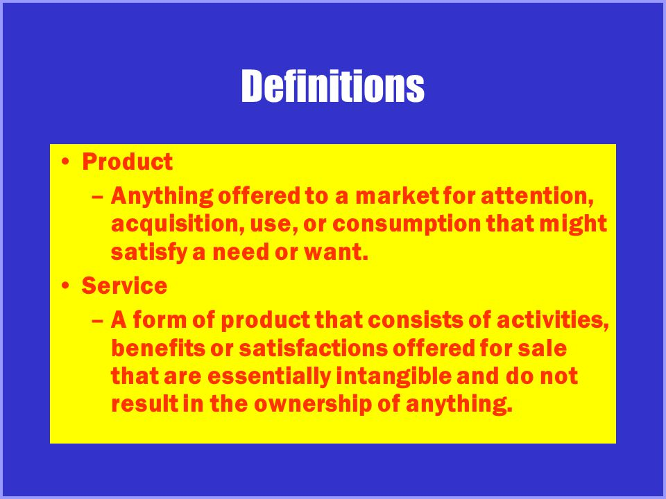 Definitions Product. Anything offered to a market for attention, acquisition, use, or consumption that might satisfy a need or want.
