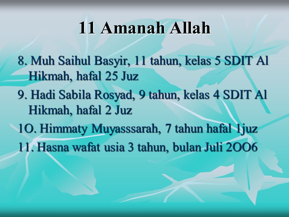 11 Amanah Allah 8. Muh Saihul Basyir, 11 tahun, kelas 5 SDIT Al Hikmah, hafal 25 Juz.