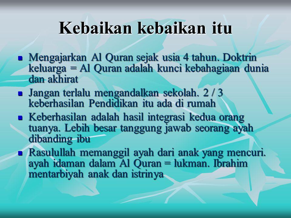 Kebaikan kebaikan itu Mengajarkan Al Quran sejak usia 4 tahun. Doktrin keluarga = Al Quran adalah kunci kebahagiaan dunia dan akhirat.