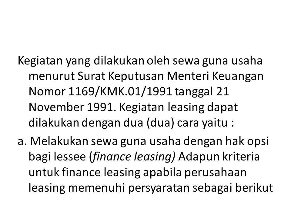 Kegiatan yang dilakukan oleh sewa guna usaha menurut Surat Keputusan Menteri Keuangan Nomor 1169/KMK.01/1991 tanggal 21 November 1991.