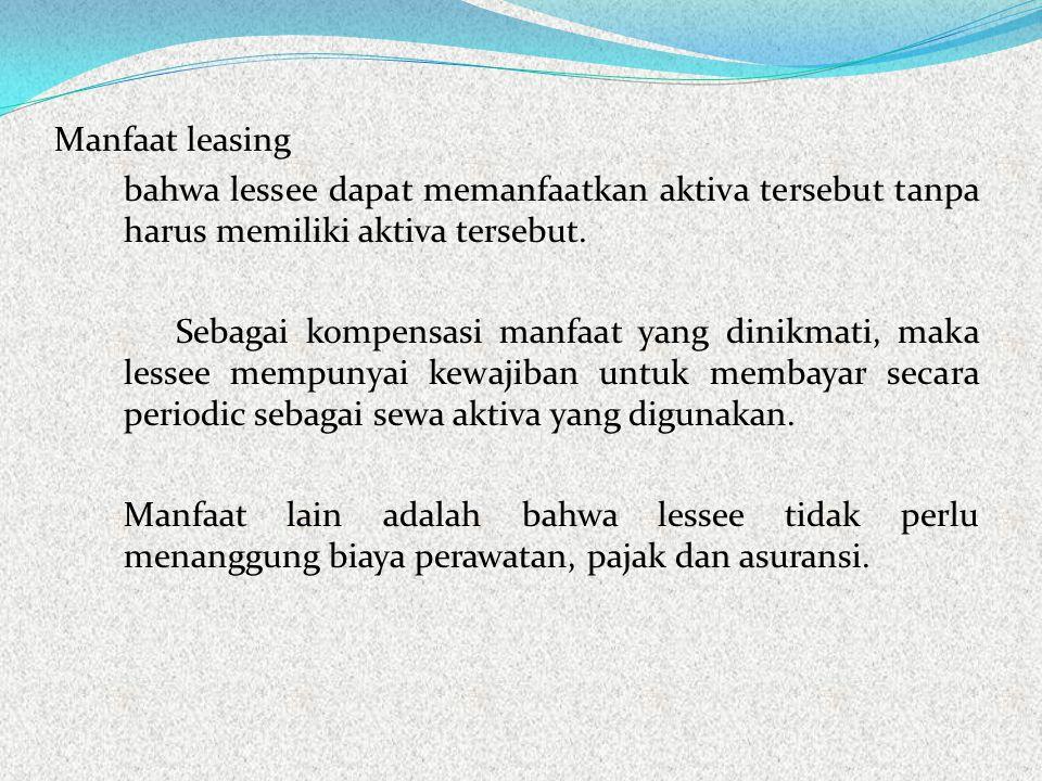 Manfaat leasing bahwa lessee dapat memanfaatkan aktiva tersebut tanpa harus memiliki aktiva tersebut.