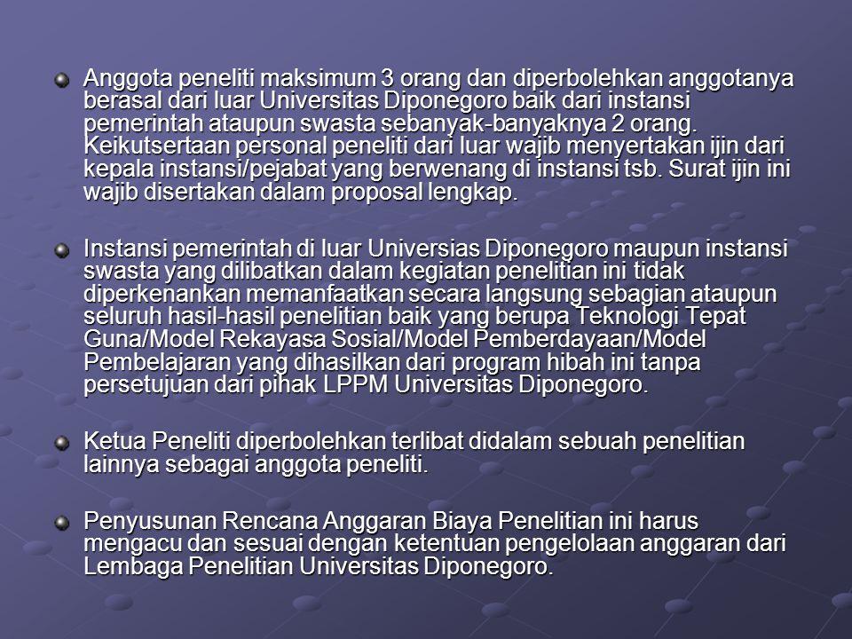 Anggota peneliti maksimum 3 orang dan diperbolehkan anggotanya berasal dari luar Universitas Diponegoro baik dari instansi pemerintah ataupun swasta sebanyak-banyaknya 2 orang. Keikutsertaan personal peneliti dari luar wajib menyertakan ijin dari kepala instansi/pejabat yang berwenang di instansi tsb. Surat ijin ini wajib disertakan dalam proposal lengkap.