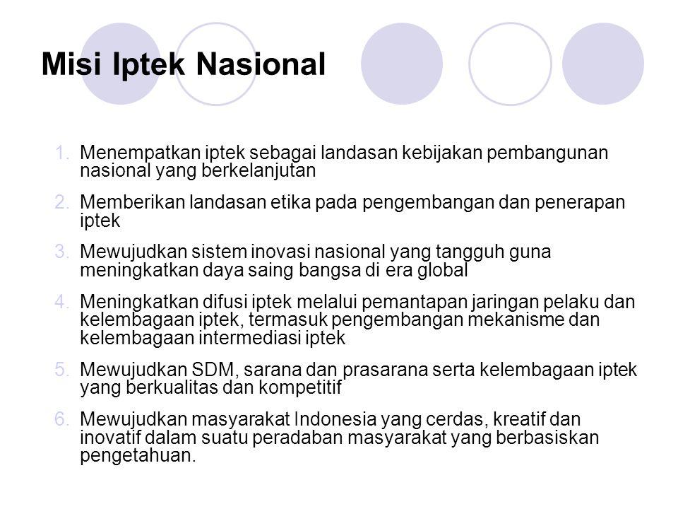 Misi Iptek Nasional Menempatkan iptek sebagai landasan kebijakan pembangunan nasional yang berkelanjutan.