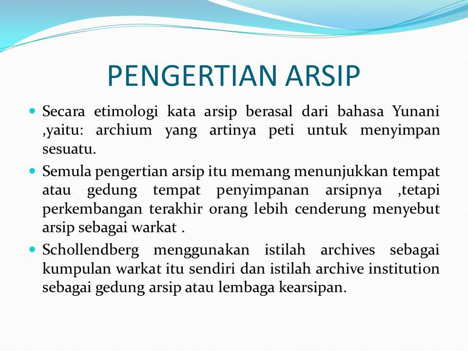 PENGERTIAN ARSIP Secara etimologi kata arsip berasal dari bahasa Yunani ,yaitu: archium yang artinya peti untuk menyimpan sesuatu.