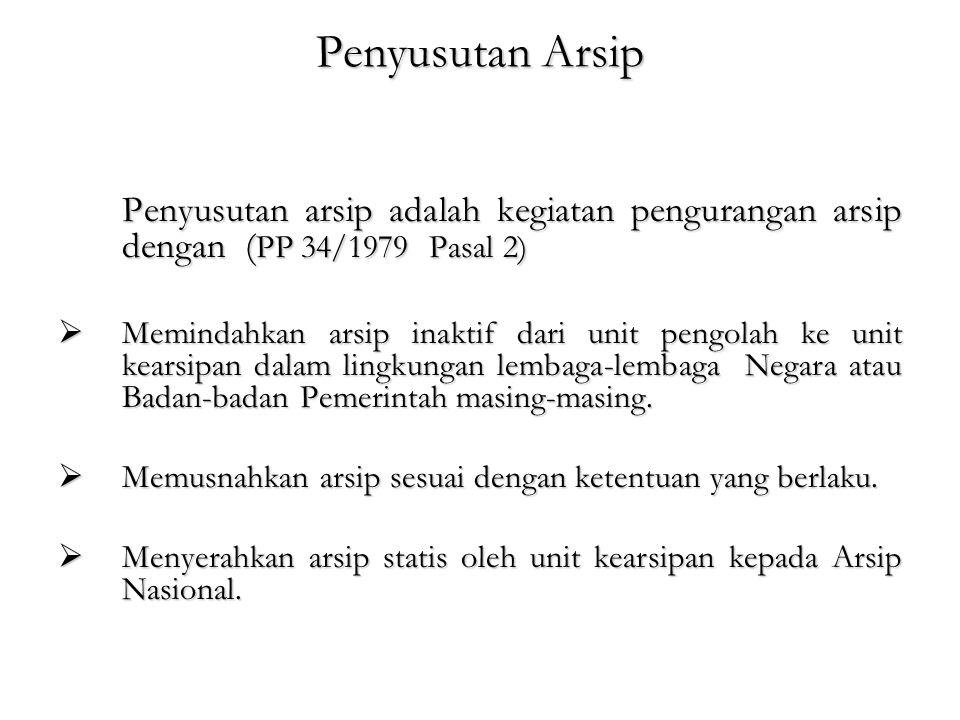 Penyusutan Arsip Penyusutan arsip adalah kegiatan pengurangan arsip dengan (PP 34/1979 Pasal 2)