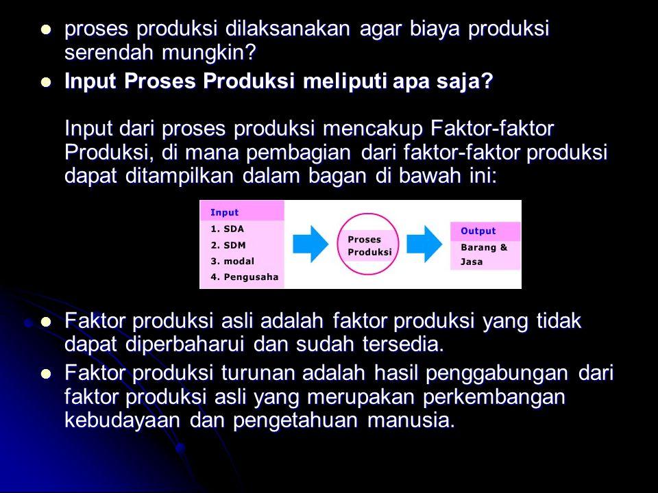 proses produksi dilaksanakan agar biaya produksi serendah mungkin