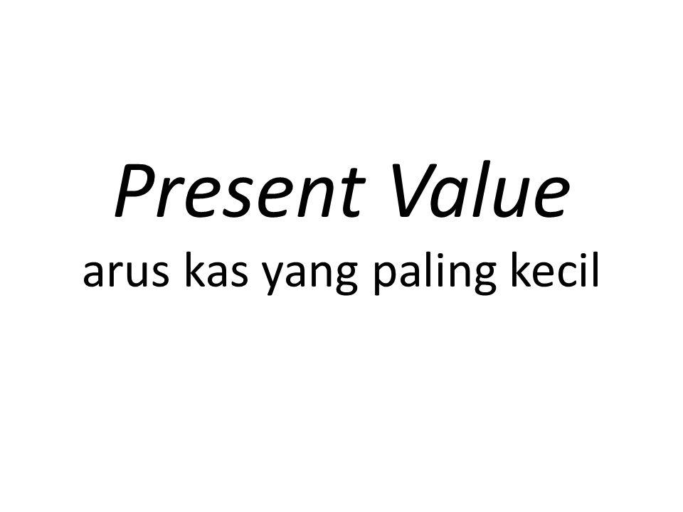 Present Value arus kas yang paling kecil