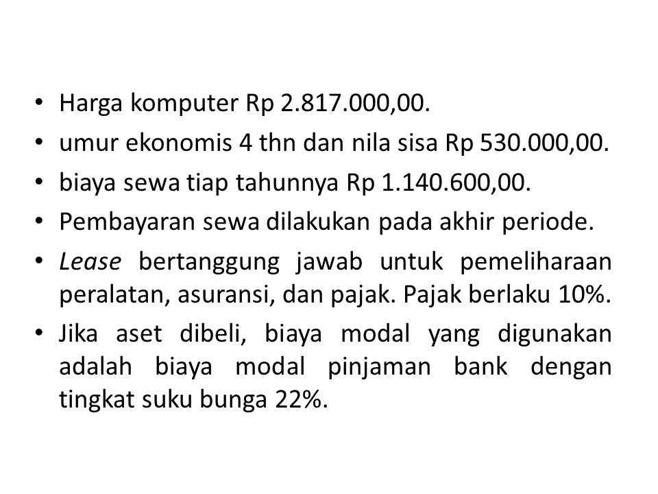 Harga komputer Rp 2.817.000,00. umur ekonomis 4 thn dan nila sisa Rp 530.000,00. biaya sewa tiap tahunnya Rp 1.140.600,00.
