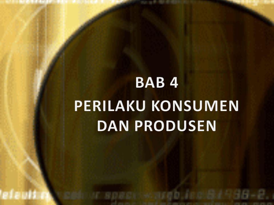 BAB 4 PERILAKU KONSUMEN DAN PRODUSEN