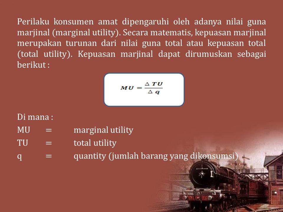 Perilaku konsumen amat dipengaruhi oleh adanya nilai guna marjinal (marginal utility).