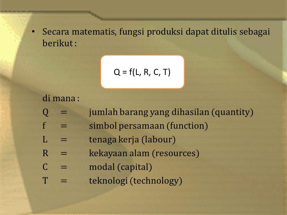 Secara matematis, fungsi produksi dapat ditulis sebagai berikut :