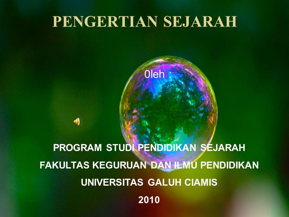 PENGERTIAN SEJARAH 0leh : PROGRAM STUDI PENDIDIKAN SEJARAH