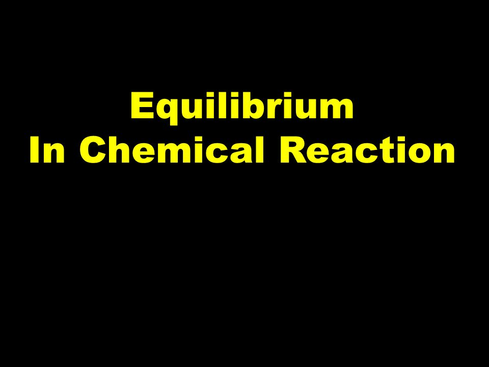 Equilibrium In Chemical Reaction