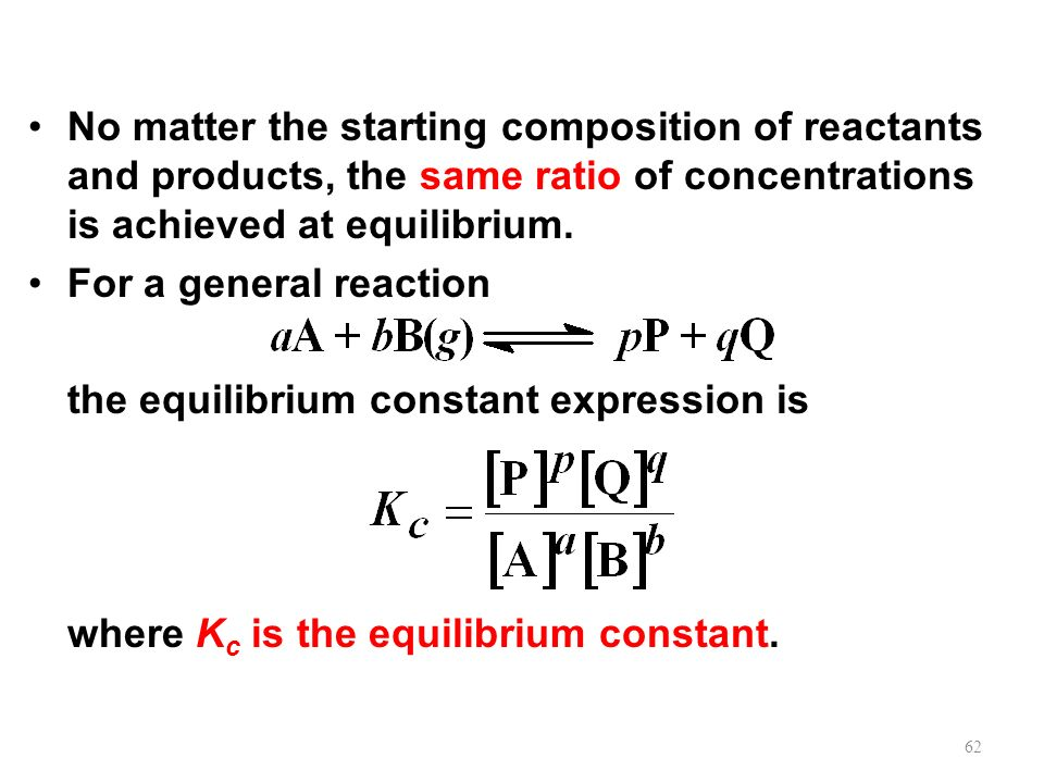 No matter the starting composition of reactants and products, the same ratio of concentrations is achieved at equilibrium.