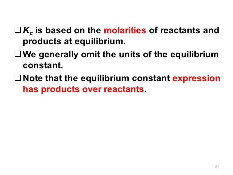 Kc is based on the molarities of reactants and products at equilibrium.