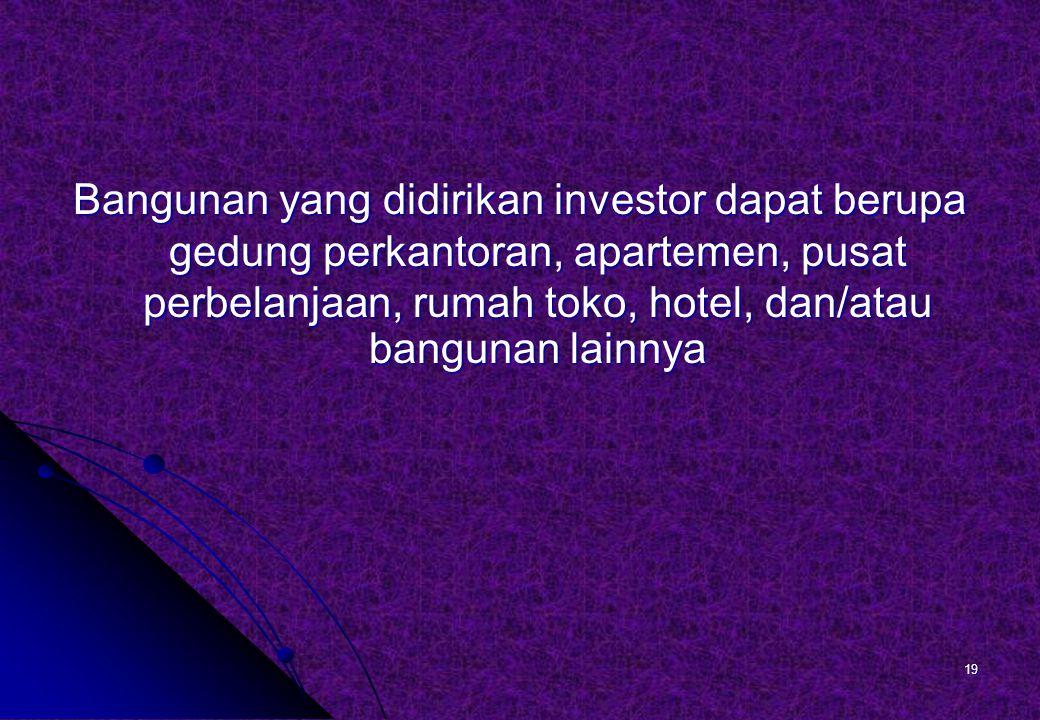 Bangunan yang didirikan investor dapat berupa gedung perkantoran, apartemen, pusat perbelanjaan, rumah toko, hotel, dan/atau bangunan lainnya
