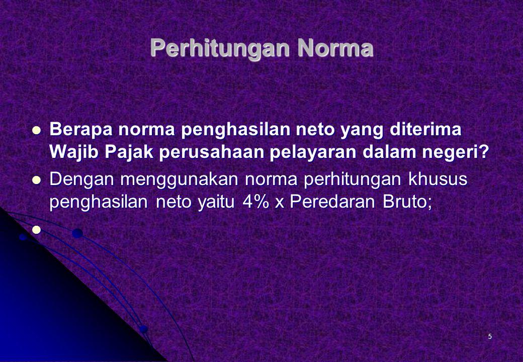 Perhitungan Norma Berapa norma penghasilan neto yang diterima Wajib Pajak perusahaan pelayaran dalam negeri