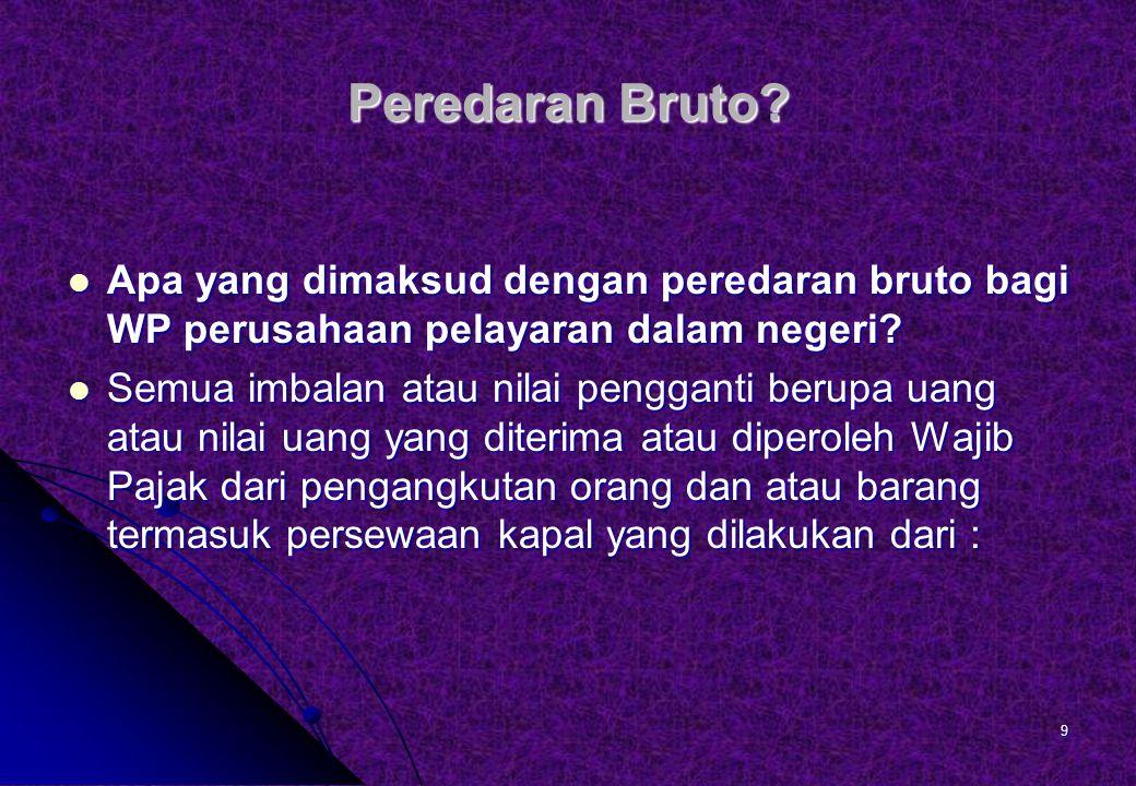 Peredaran Bruto Apa yang dimaksud dengan peredaran bruto bagi WP perusahaan pelayaran dalam negeri