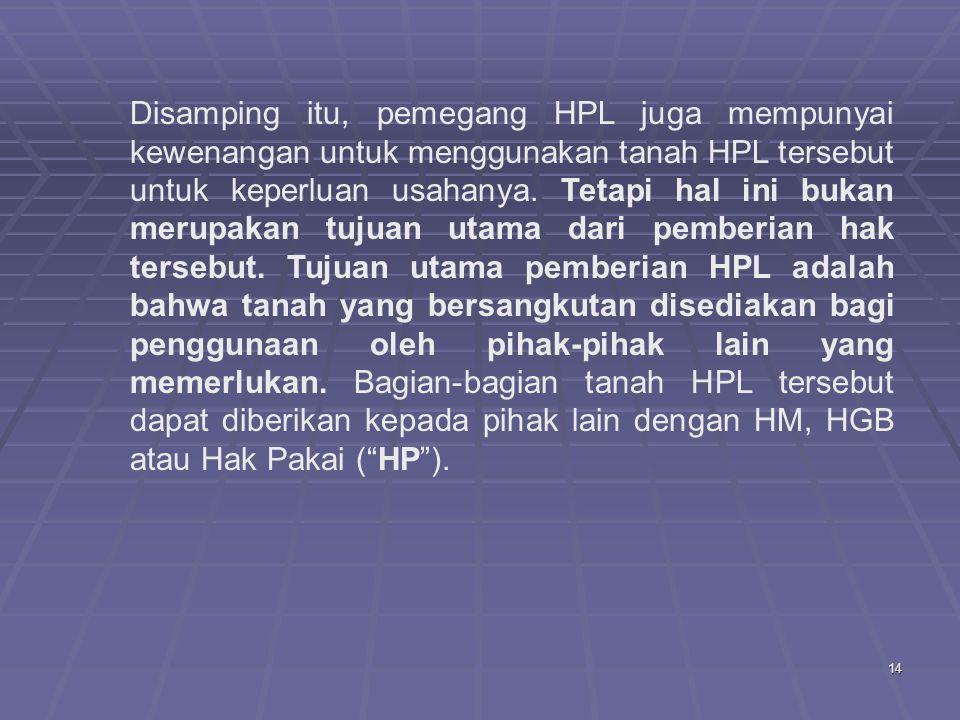 Disamping itu, pemegang HPL juga mempunyai kewenangan untuk menggunakan tanah HPL tersebut untuk keperluan usahanya.