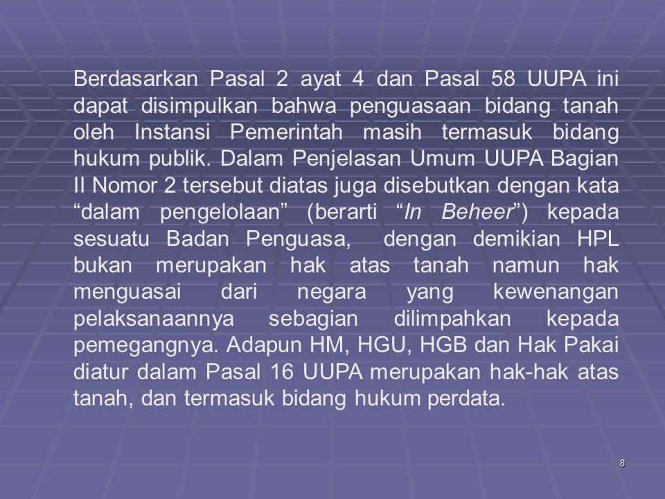 Berdasarkan Pasal 2 ayat 4 dan Pasal 58 UUPA ini dapat disimpulkan bahwa penguasaan bidang tanah oleh Instansi Pemerintah masih termasuk bidang hukum publik.