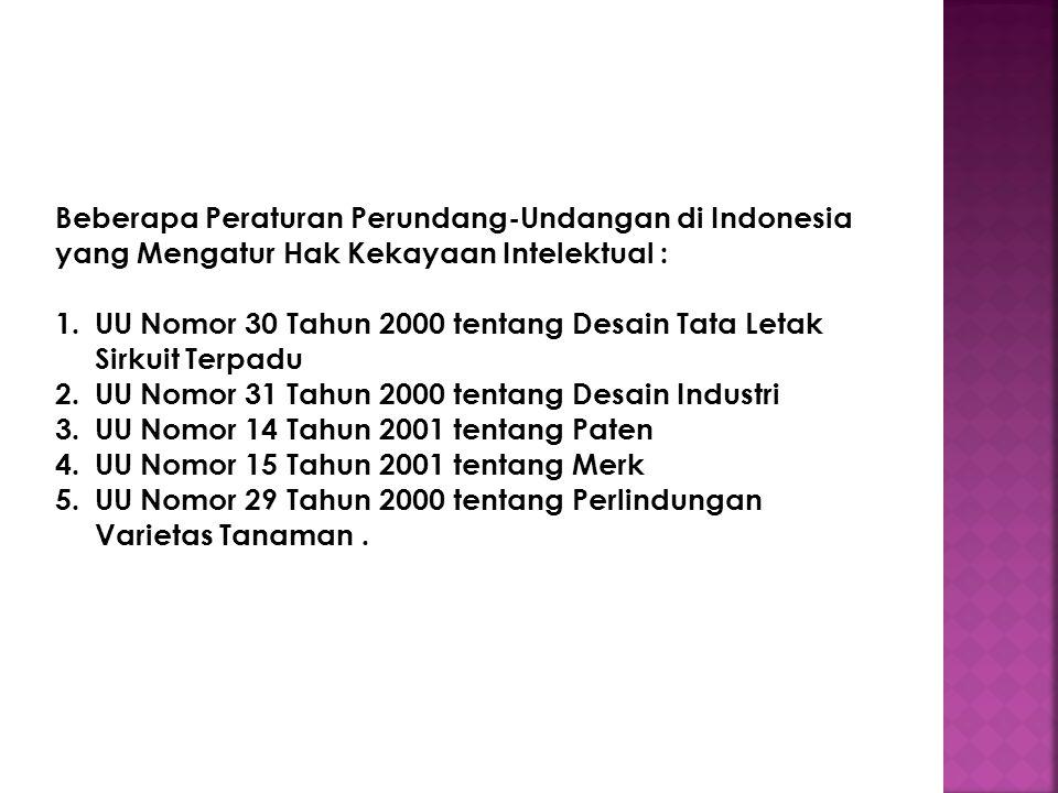 Beberapa Peraturan Perundang-Undangan di Indonesia yang Mengatur Hak Kekayaan Intelektual :