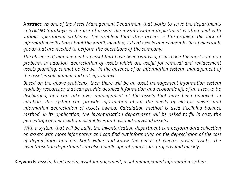 Abstract: As one of the Asset Management Department that works to serve the departments in STIKOM Surabaya in the use of assets, the inventarisation department is often deal with various operational problems.
