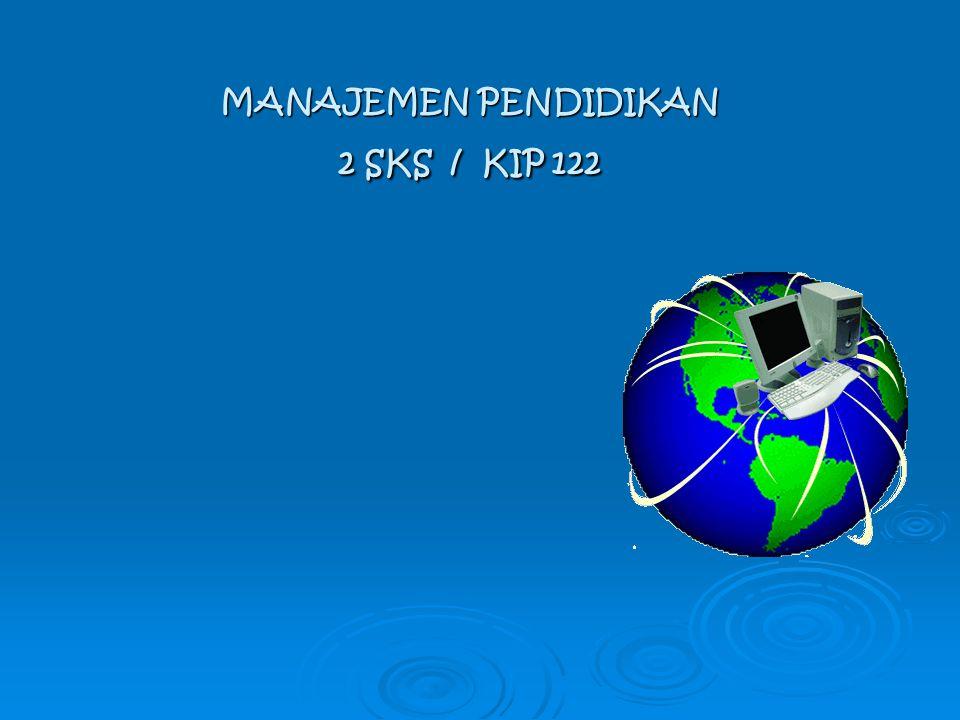 MANAJEMEN PENDIDIKAN 2 SKS / KIP 122