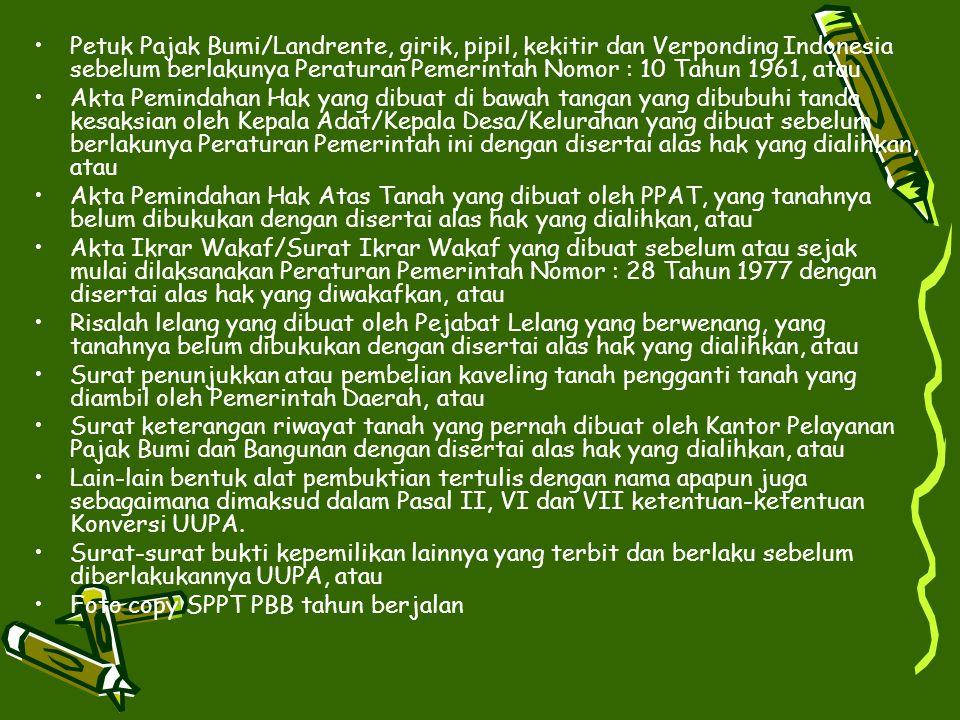 Petuk Pajak Bumi/Landrente, girik, pipil, kekitir dan Verponding Indonesia sebelum berlakunya Peraturan Pemerintah Nomor : 10 Tahun 1961, atau