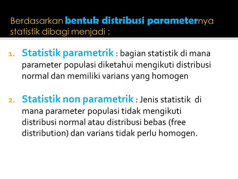 Berdasarkan bentuk distribusi parameternya statistik dibagi menjadi :
