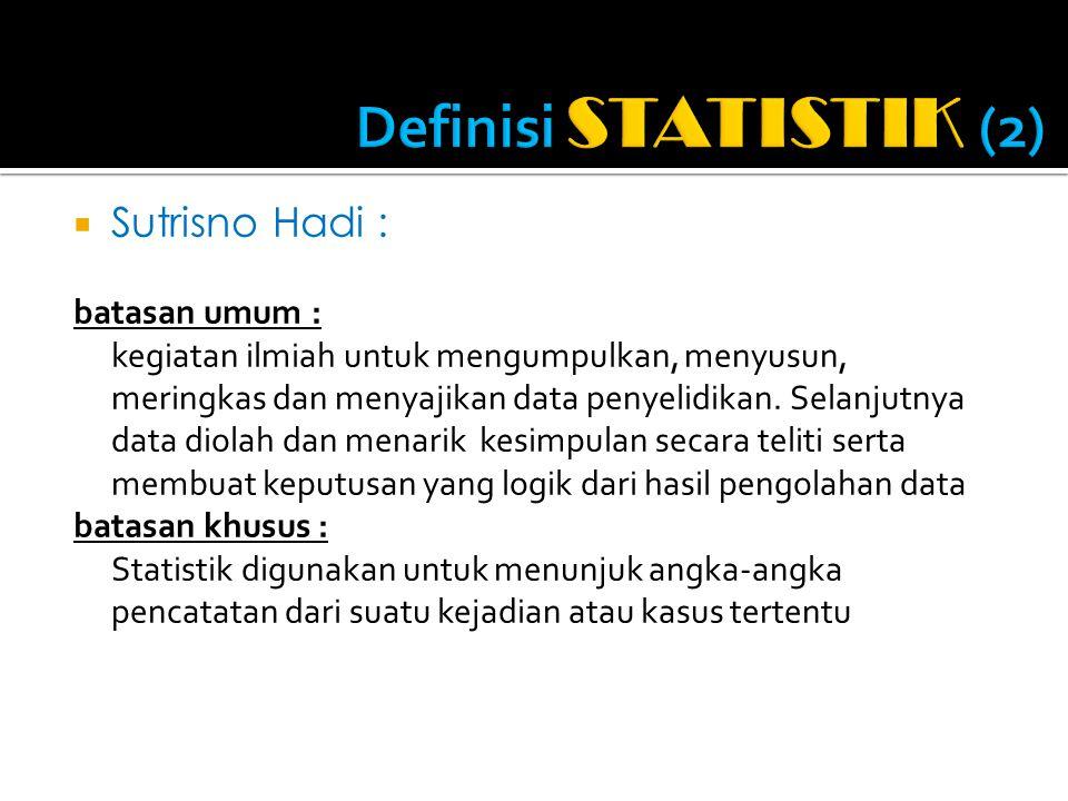 Definisi STATISTIK (2) Sutrisno Hadi : batasan umum :