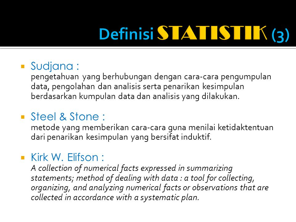 Definisi STATISTIK (3) Sudjana : Steel & Stone : Kirk W. Elifson :