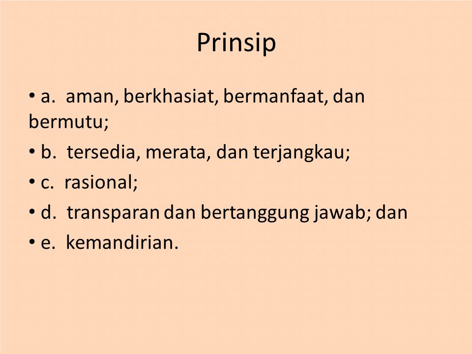 Prinsip • a. aman, berkhasiat, bermanfaat, dan bermutu;
