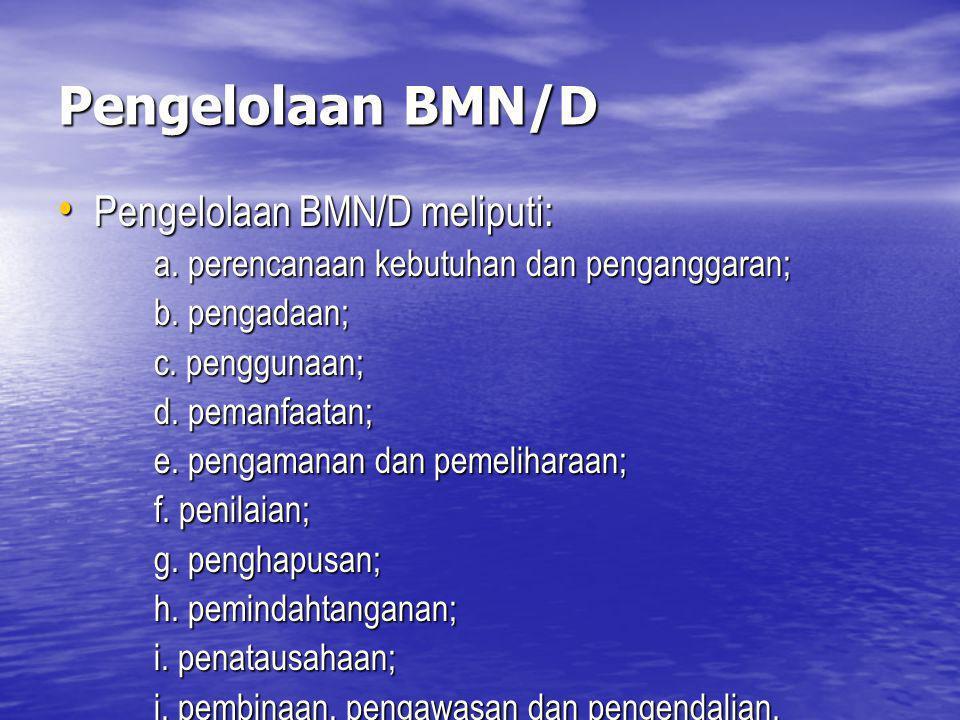 Pengelolaan BMN/D Pengelolaan BMN/D meliputi: b. pengadaan;