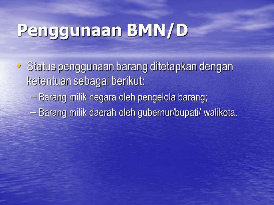 Penggunaan BMN/D Status penggunaan barang ditetapkan dengan ketentuan sebagai berikut: Barang milik negara oleh pengelola barang;