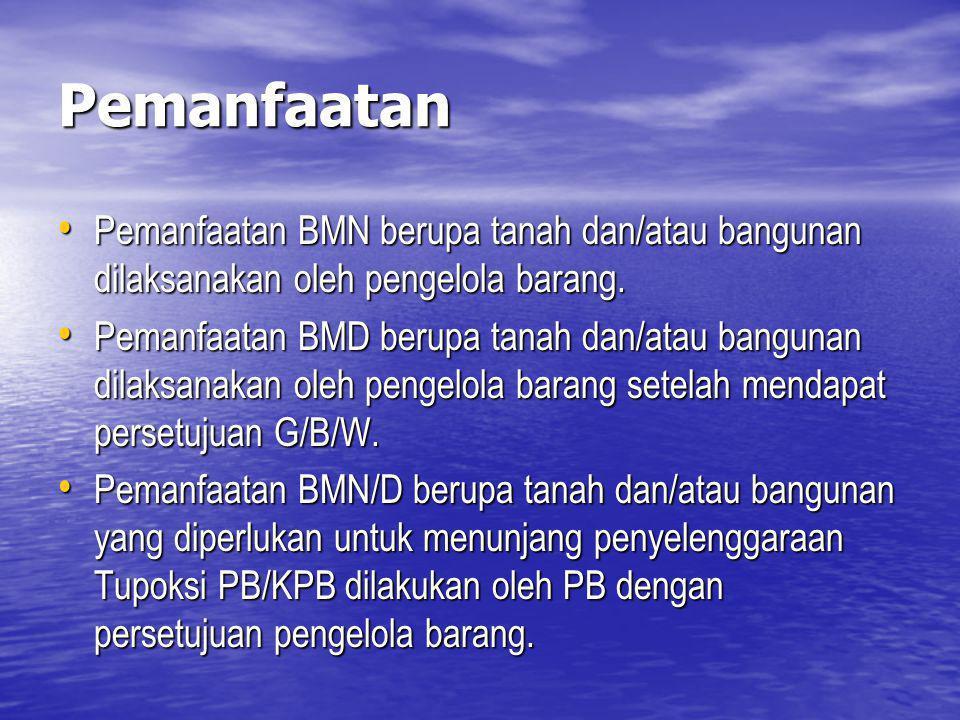 Pemanfaatan Pemanfaatan BMN berupa tanah dan/atau bangunan dilaksanakan oleh pengelola barang.