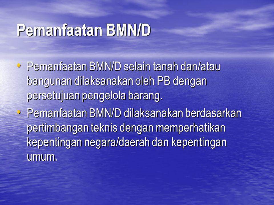 Pemanfaatan BMN/D Pemanfaatan BMN/D selain tanah dan/atau bangunan dilaksanakan oleh PB dengan persetujuan pengelola barang.