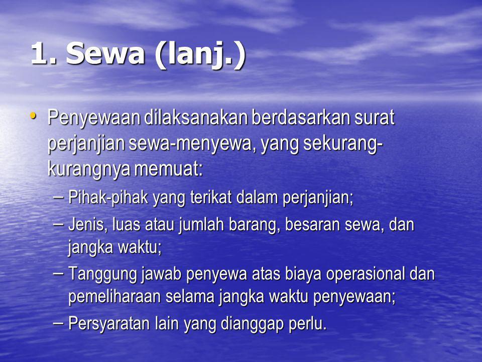 1. Sewa (lanj.) Penyewaan dilaksanakan berdasarkan surat perjanjian sewa-menyewa, yang sekurang-kurangnya memuat: