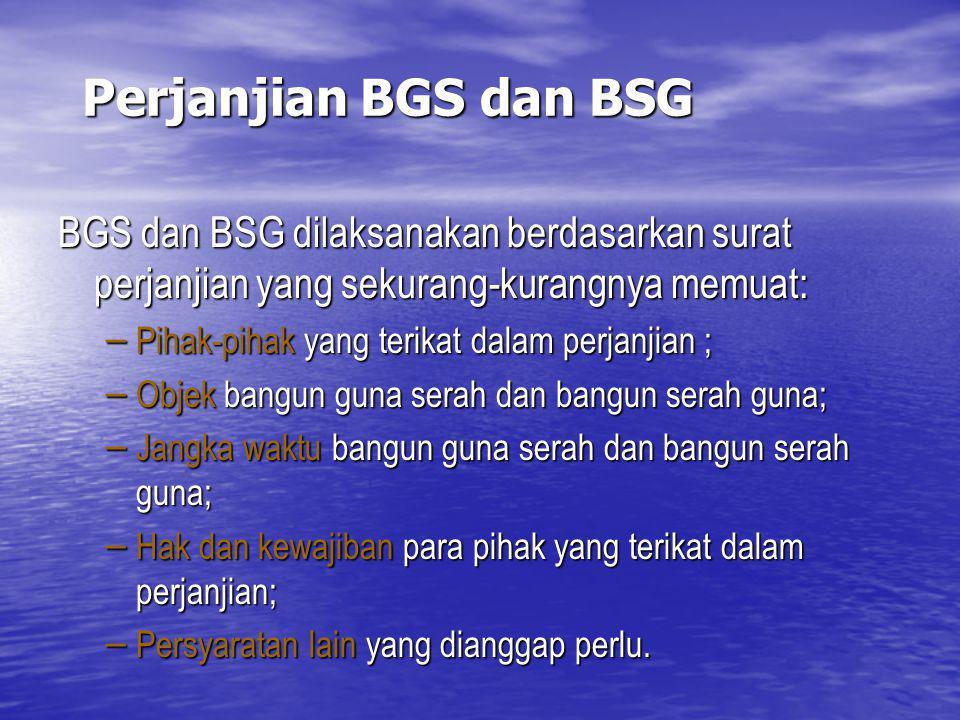 Perjanjian BGS dan BSG BGS dan BSG dilaksanakan berdasarkan surat perjanjian yang sekurang-kurangnya memuat: