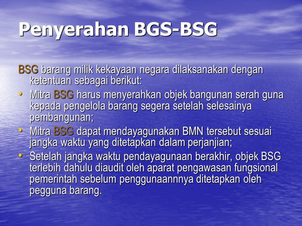 Penyerahan BGS-BSG BSG barang milik kekayaan negara dilaksanakan dengan ketentuan sebagai berikut: