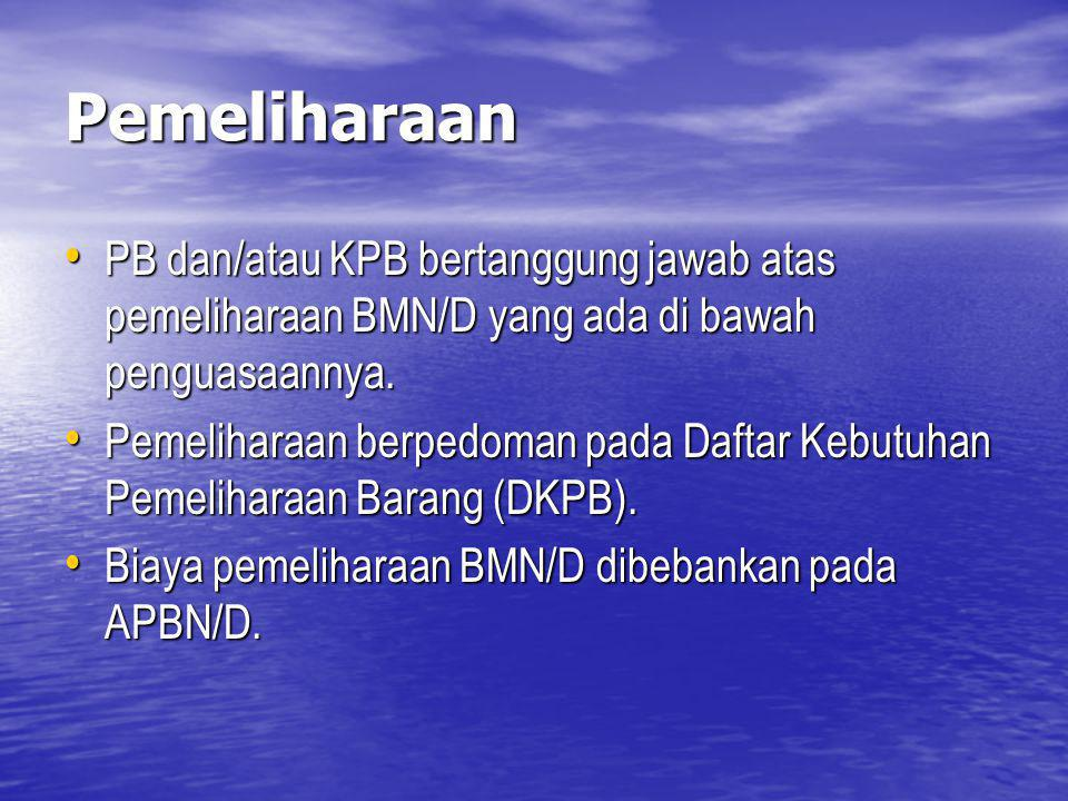 Pemeliharaan PB dan/atau KPB bertanggung jawab atas pemeliharaan BMN/D yang ada di bawah penguasaannya.