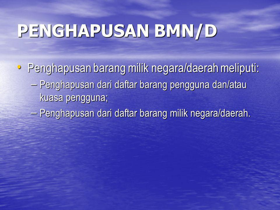 PENGHAPUSAN BMN/D Penghapusan barang milik negara/daerah meliputi: