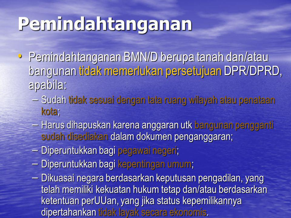 Pemindahtanganan Pemindahtanganan BMN/D berupa tanah dan/atau bangunan tidak memerlukan persetujuan DPR/DPRD, apabila: