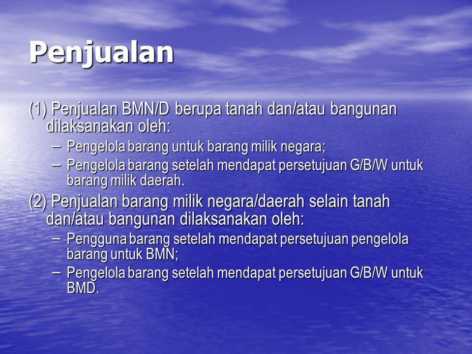 Penjualan (1) Penjualan BMN/D berupa tanah dan/atau bangunan dilaksanakan oleh: Pengelola barang untuk barang milik negara;
