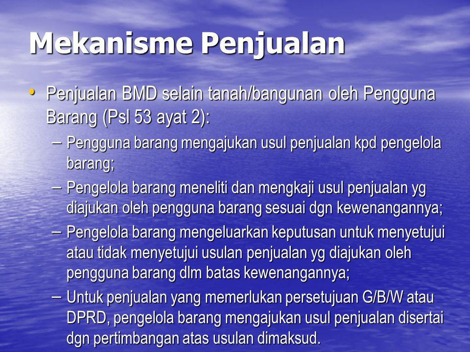Mekanisme Penjualan Penjualan BMD selain tanah/bangunan oleh Pengguna Barang (Psl 53 ayat 2):