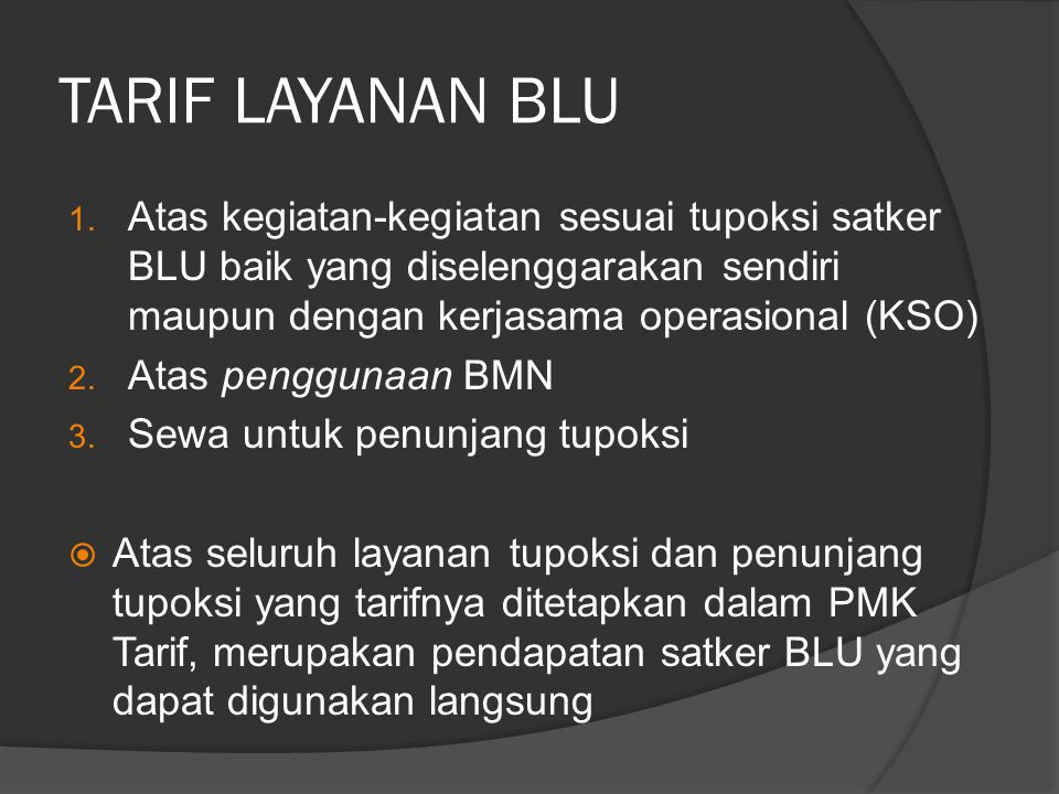TARIF LAYANAN BLU Atas kegiatan-kegiatan sesuai tupoksi satker BLU baik yang diselenggarakan sendiri maupun dengan kerjasama operasional (KSO)