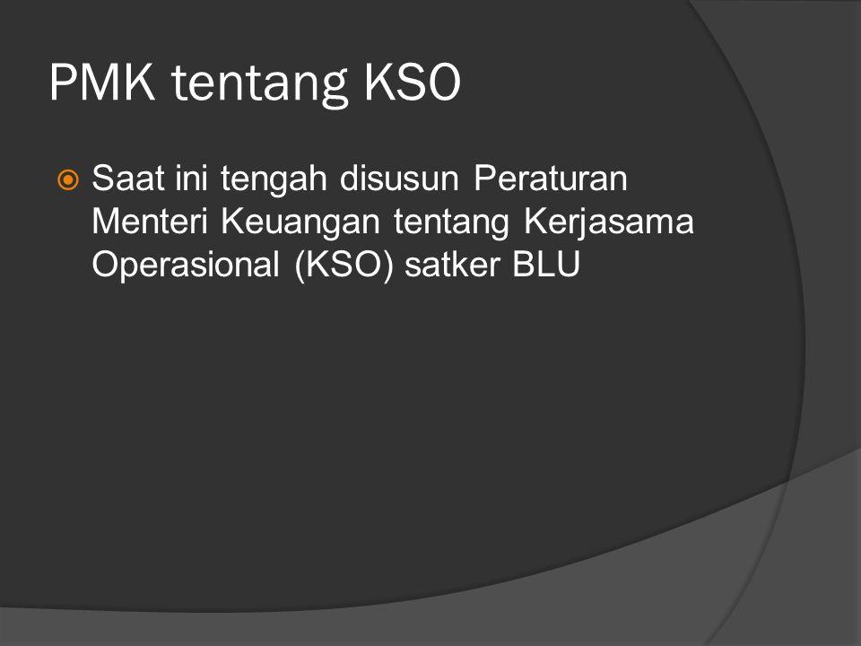 PMK tentang KSO Saat ini tengah disusun Peraturan Menteri Keuangan tentang Kerjasama Operasional (KSO) satker BLU.