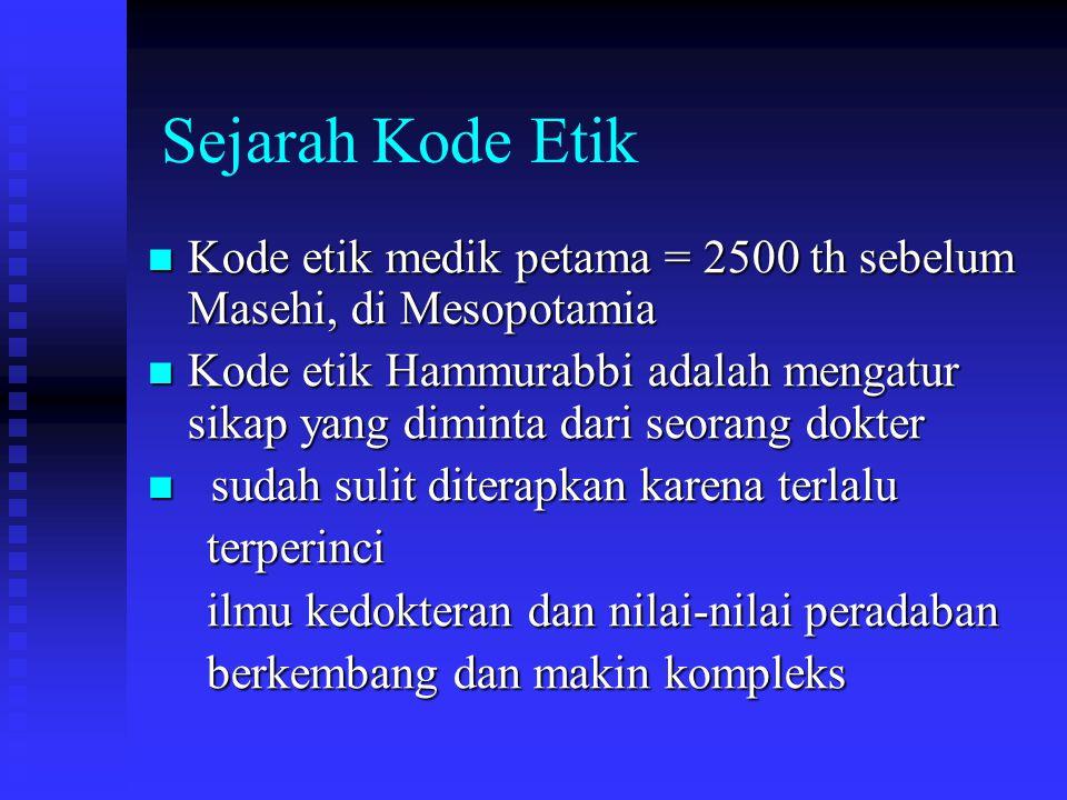 Sejarah Kode Etik Kode etik medik petama = 2500 th sebelum Masehi, di Mesopotamia.
